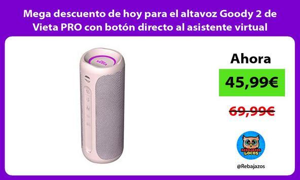Mega descuento de hoy para el altavoz Goody 2 de Vieta PRO con botón directo al asistente virtual
