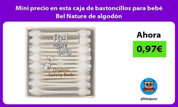 Mini precio en esta caja de bastoncillos para bebé Bel Nature de algodón