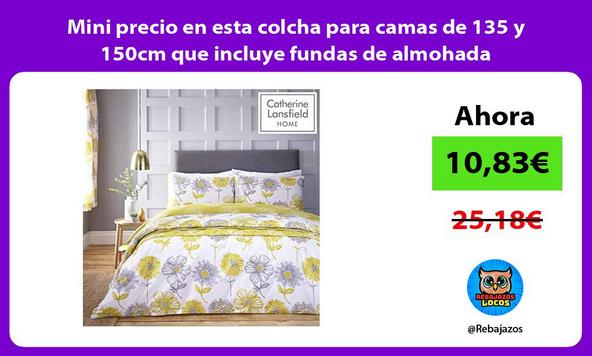 Mini precio en esta colcha para camas de 135 y 150cm que incluye fundas de almohada