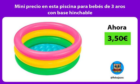 Mini precio en esta piscina para bebés de 3 aros con base hinchable