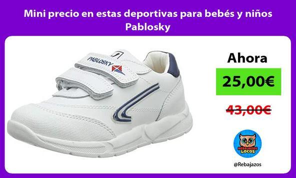 Mini precio en estas deportivas para bebés y niños Pablosky