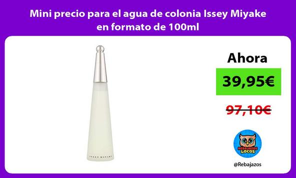Mini precio para el agua de colonia Issey Miyake en formato de 100ml
