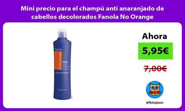 Mini precio para el champú anti anaranjado de cabellos decolorados Fanola No Orange