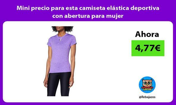 Mini precio para esta camiseta elástica deportiva con abertura para mujer