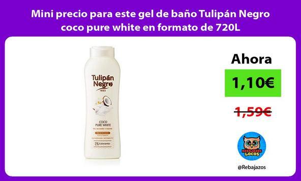 Mini precio para este gel de baño Tulipán Negro coco pure white en formato de 720L