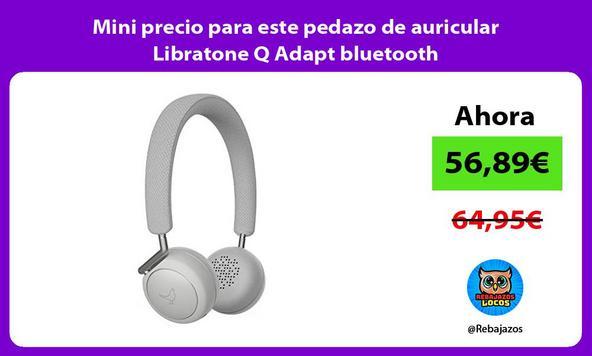 Mini precio para este pedazo de auricular Libratone Q Adapt bluetooth