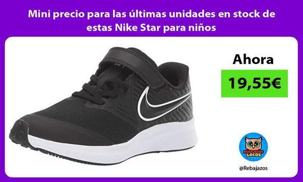 Mini precio para las últimas unidades en stock de estas Nike Star para niños