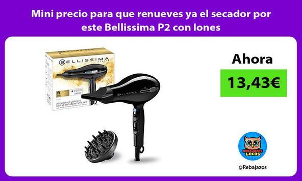 Mini precio para que renueves ya el secador por este Bellissima P2 con Iones
