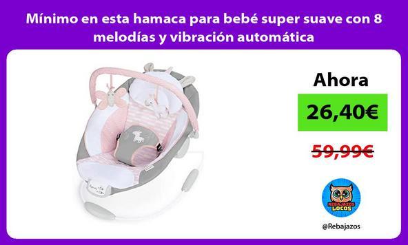 Mínimo en esta hamaca para bebé super suave con 8 melodías y vibración automática