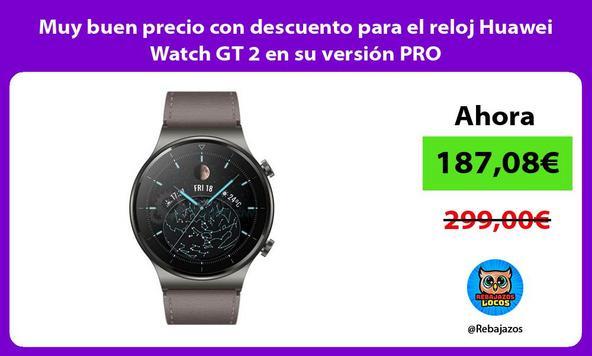 Muy buen precio con descuento para el reloj Huawei Watch GT 2 en su versión PRO