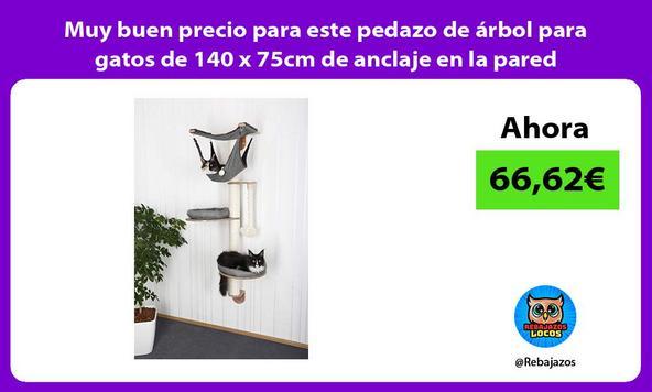 Muy buen precio para este pedazo de árbol para gatos de 140 x 75cm de anclaje en la pared