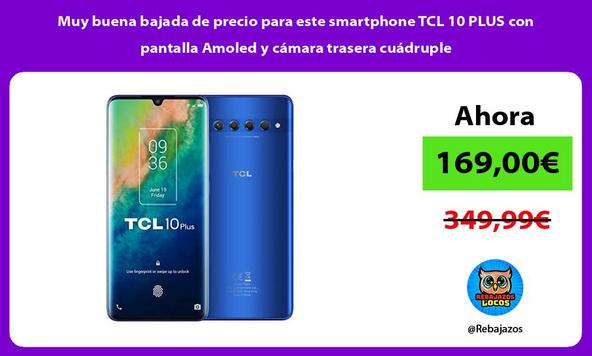 Muy buena bajada de precio para este smartphone TCL 10 PLUS con pantalla Amoled y cámara trasera cuádruple