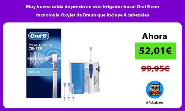Muy buena caída de precio en este irrigador bucal Oral B con tecnología Oxyjet de Braun que incluye 4 cabezales