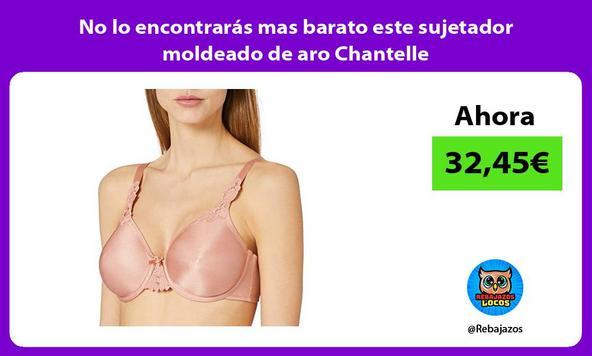 No lo encontrarás mas barato este sujetador moldeado de aro Chantelle