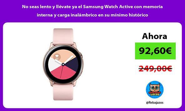 No seas lento y llévate ya el Samsung Watch Active con memoria interna y carga inalámbrico en su mínimo histórico