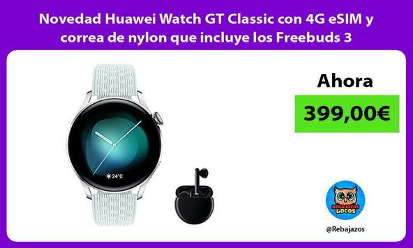 Novedad Huawei Watch GT Classic con 4G eSIM y correa de nylon que incluye los Freebuds 3
