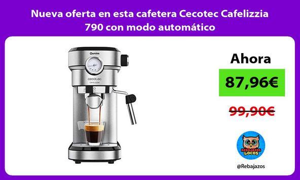 Nueva oferta en esta cafetera Cecotec Cafelizzia 790 con modo automático