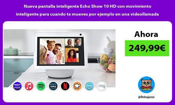 Nueva pantalla inteligente Echo Show 10 HD con movimiento inteligente para cuando te mueves por ejemplo en una videollamada