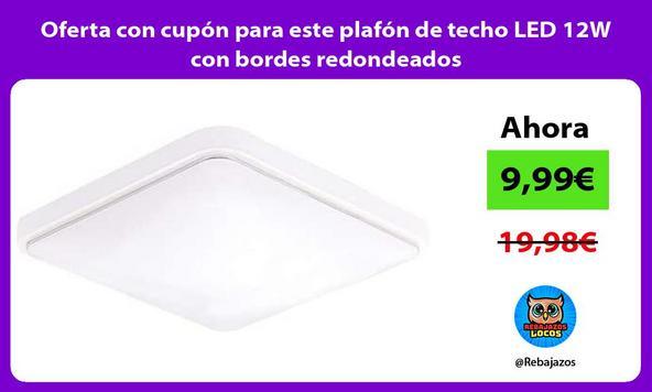 Oferta con cupón para este plafón de techo LED 12W con bordes redondeados
