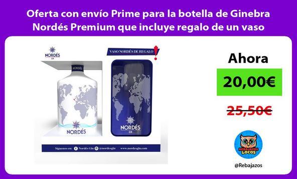 Oferta con envío Prime para la botella de Ginebra Nordés Premium que incluye regalo de un vaso
