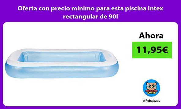 Oferta con precio mínimo para esta piscina Intex rectangular de 90l