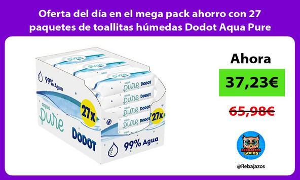 Oferta del día en el mega pack ahorro con 27 paquetes de toallitas húmedas Dodot Aqua Pure