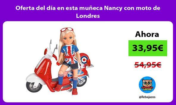 Oferta del día en esta muñeca Nancy con moto de Londres