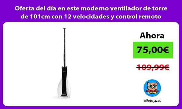 Oferta del día en este moderno ventilador de torre de 101cm con 12 velocidades y control remoto