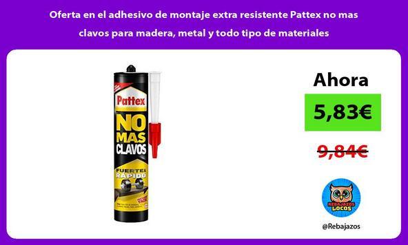 Oferta en el adhesivo de montaje extra resistente Pattex no mas clavos para madera, metal y todo tipo de materiales