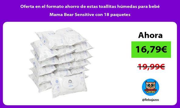 Oferta en el formato ahorro de estas toallitas húmedas para bebé Mama Bear Sensitive con 18 paquetes