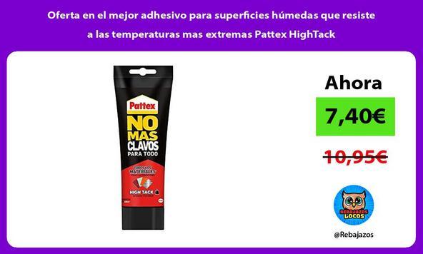 Oferta en el mejor adhesivo para superficies húmedas que resiste a las temperaturas mas extremas Pattex HighTack