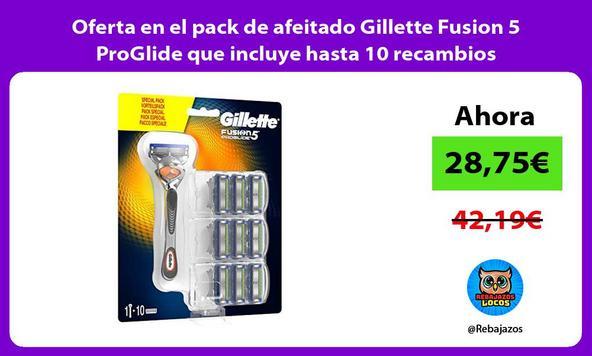 Oferta en el pack de afeitado Gillette Fusion 5 ProGlide que incluye hasta 10 recambios