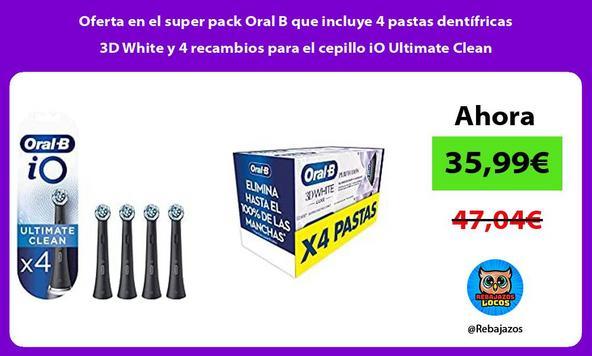 Oferta en el super pack Oral B que incluye 4 pastas dentífricas 3D White y 4 recambios para el cepillo iO Ultimate Clean