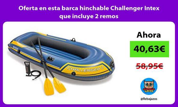 Oferta en esta barca hinchable Challenger Intex que incluye 2 remos