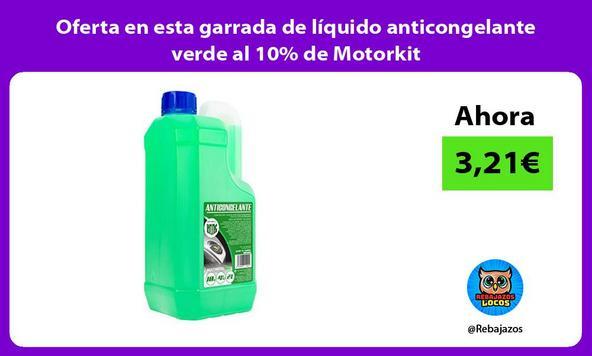Oferta en esta garrada de líquido anticongelante verde al 10% de Motorkit