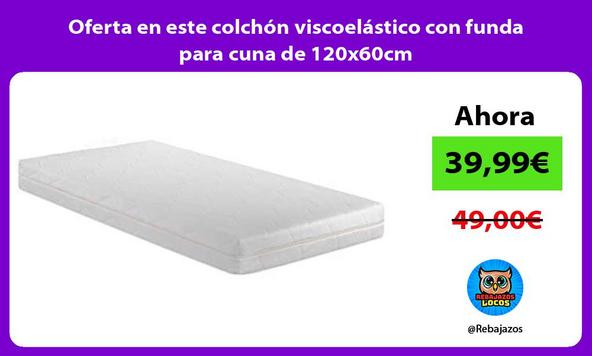 Oferta en este colchón viscoelástico con funda para cuna de 120x60cm