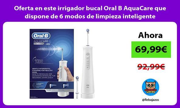 Oferta en este irrigador bucal Oral B AquaCare que dispone de 6 modos de limpieza inteligente