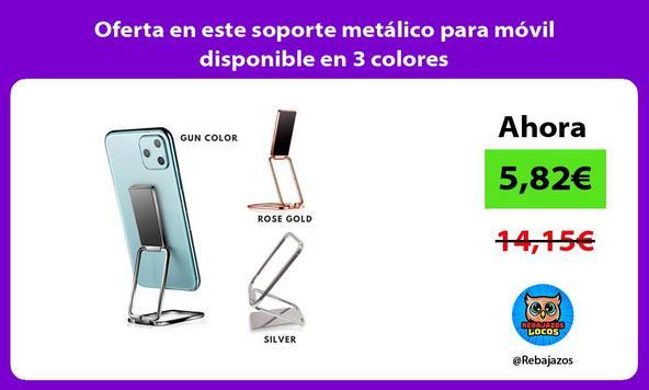 Oferta en este soporte metálico para móvil disponible en 3 colores