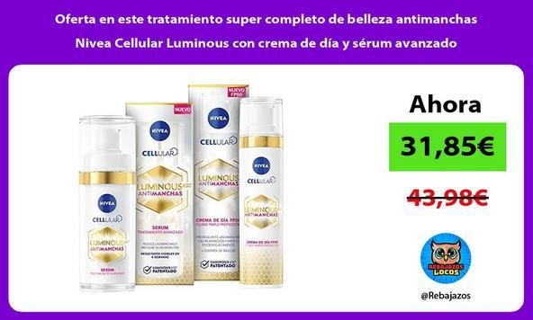 Oferta en este tratamiento super completo de belleza antimanchas Nivea Cellular Luminous con crema de día y sérum avanzado