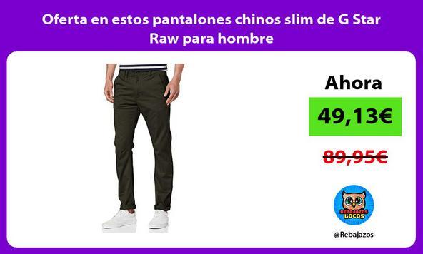 Oferta en estos pantalones chinos slim de G Star Raw para hombre