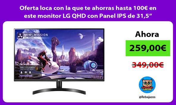 """Oferta loca con la que te ahorras hasta 100€ en este monitor LG QHD con Panel IPS de 31,5"""""""
