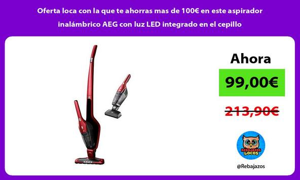 Oferta loca con la que te ahorras mas de 100€ en este aspirador inalámbrico AEG con luz LED integrado en el cepillo