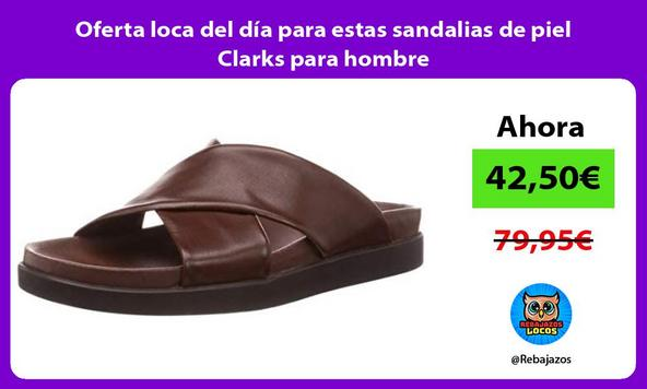 Oferta loca del día para estas sandalias de piel Clarks para hombre