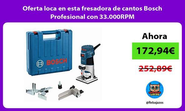 Oferta loca en esta fresadora de cantos Bosch Profesional con 33.000RPM