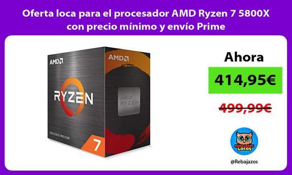 Oferta loca para el procesador AMD Ryzen 7 5800X con precio mínimo y envío Prime