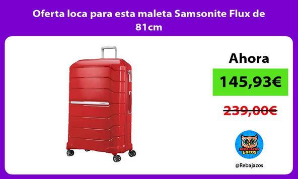 Oferta loca para esta maleta Samsonite Flux de 81cm