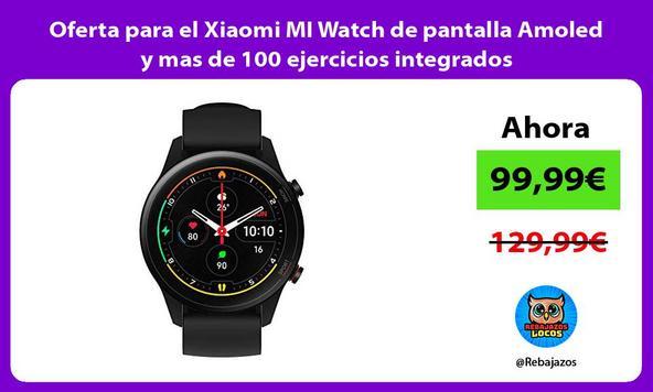 Oferta para el Xiaomi MI Watch de pantalla Amoled y mas de 100 ejercicios integrados