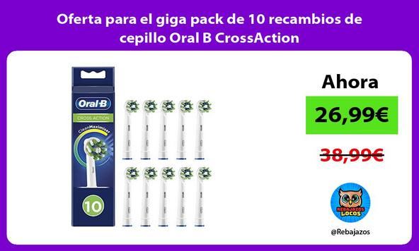 Oferta para el giga pack de 10 recambios de cepillo Oral B CrossAction