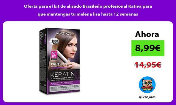 Oferta para el kit de alisado Brasileño profesional Kativa para que mantengas tu melena lisa hasta 12 semanas