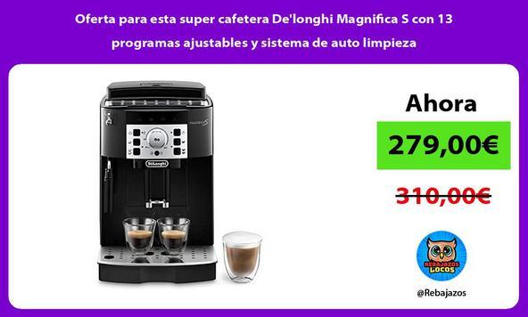 Oferta para esta super cafetera De'longhi Magnifica S con 13 programas ajustables y sistema de auto limpieza